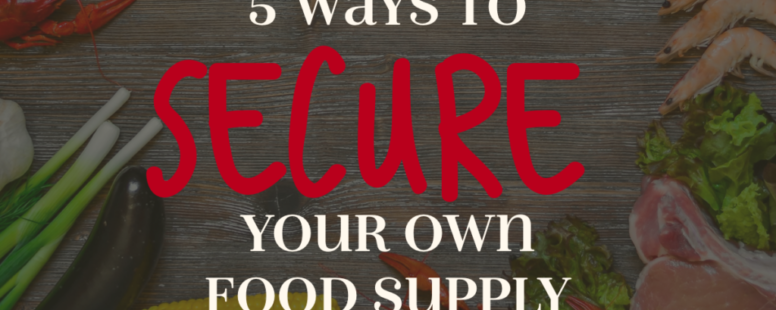 5 Ways to Secure Your Food Supply